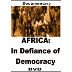Africa in Defiance of Democracy:  European Views of Africans Rejecting Democracy.  Documentary