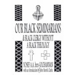 OUR BLACK SEMINARIANS: Black Clergy without a Black Theology