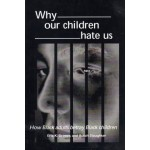 WHY OUR CHILDREN HATE US: How Black adults betray Black Children