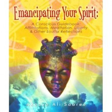 Emancipating Your Spirit: A Conscious Guidebook: Affirmations, Meditation, Liberty & Other Soulful Reflections